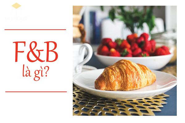 F&B là thuật ngữ viết tắt của từ Food and Beverage Service (Ẩm thực và đồ uống